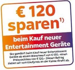 Hol Dir Sky und spare € 120 beim Kauf neuer Entertainment Geräte !